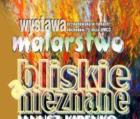 """Wystawa Janusza Kirenki """"Bliskie a nieznane"""""""