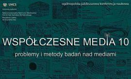 """10 jubileuszowa konferencja naukowa """"Współczesne media –..."""