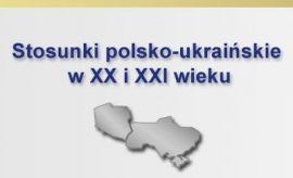 """""""Stosunki polsko-ukraińskie w warunkach hybrydowych..."""