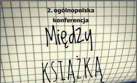 """Konferencja """"Między książką a e-książką"""" - II edycja"""