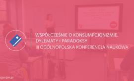 III Ogólnopolska Konferencja Naukowa Współcześnie o...