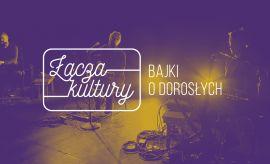 Łącza kultury: koncert zespołu Bajki o dorosłych