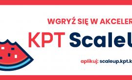 Program akceleracyjny KPT ScaleUp - REKRUTACJA TRWA