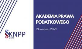 Akademia Prawa Podatkowego (9 kwietnia 2021 r.)