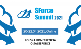 SForce Summit 2021 (online) - Polska konferencja dla...