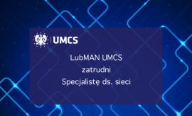 LubMAN UMCS zatrudni specjalistę ds. sieci