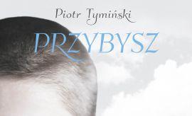 """Promocja książki Piotra Tymińskiego """"Przybysz"""""""