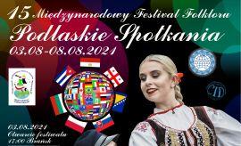 Podlaskie Spotkania - 15. Międzynarodowy Festiwal Folkloru