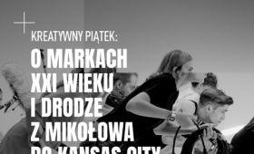 """""""O markach XXI wieku"""" - Kreatywny Piątek w Lublinie"""