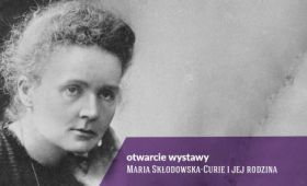 "Exhibition ""Maria Skłodowska-Curie and her family"""