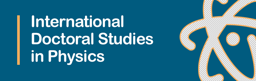 International Doctoral Studies in Physics - Welcome to...