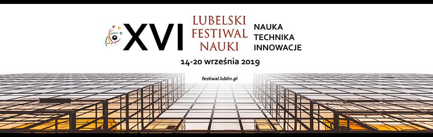 XVI LUBELSKI FESTIWAL NAUKI (14-20.09.2019 R.)