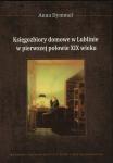 Anna Dymmel, Księgozbiory domowe w Lublinie w pierwszej połowie XIX wieku, Wydawnictwo UMCS, Lublin 2013.png