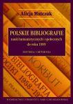 Alicja Matczuk, Polskie bibliografie nauk humanistycznych i społecznych do roku 1989. Historia i metodyka, Wydawnictwo UMCS, Lublin 2014.jpg