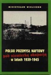 polski-przemysl-naftowy-pod-niemiecka-okupacja-w-latach-1939-1945-mieczyslaw-wieliczko,3785-l.jpg
