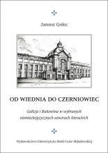 Janusz Golec - Od Wiednia do Czerniowiec. Galicja i Bukowina w wybranych niemieckojęzycznych utworach literackich.jpg