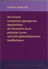 Sabina Barczyk - Der Erwerb syntaktisch-topologischer Regularitäten des Deutschen durch polnische Lerner und seine didaktischen Implikationen.jpg