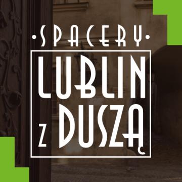 """""""Lublin z duszą"""" - spacery z pasjonatami Lublina"""