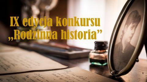"""Konkurs """"Rodzinna historia"""" - IX Edycja"""