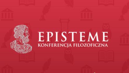 VII Ogólnopolska Konferencja Filozoficzna EPISTEME