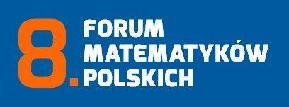 8. Forum Matematyków Polskich, 18-22.09.2017 r., Lublin