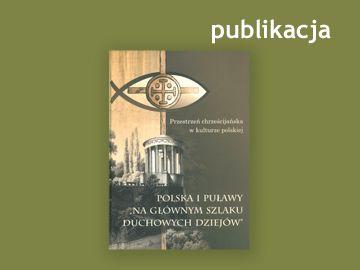 """Polska i Puławy """"Na głównym szlaku duchowych..."""