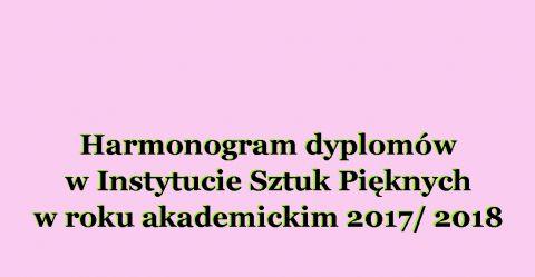 HARMONOGRAM DYPLOMÓW W INSTYTUCIE SZTUK PIĘKNYCH 2018
