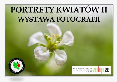 """""""Portrety Kwiatów II"""" - wystawa fotografii"""