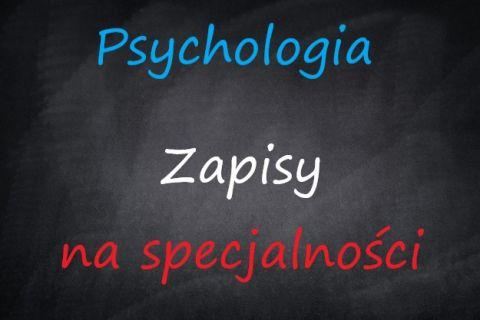 Obowiązkowe zapisy na specjalności - Psychologia
