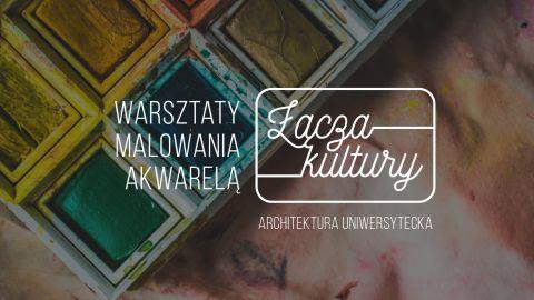 Warsztaty malowania akwarelą – Architektura Uniwersytecka