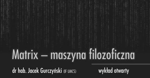 """Wykład otwarty dr. hab. Jacka Gurczyńskiego pt.: """"Matrix..."""