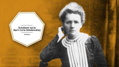 Ścieżkami życia Marii Curie-Skłodowskiej - konkurs