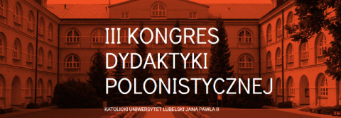 III Kongres  Dydaktyki  Polonistycznej (22-25.11.2017)