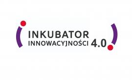 """""""Inkubator Innowacyjności 4.0"""" - przedłużenie naboru do..."""