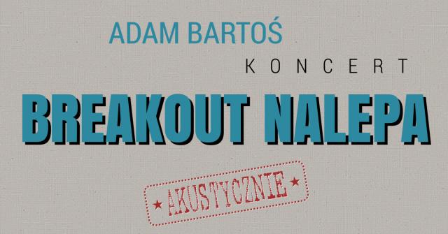 Adam Bartoś Breakout Nalepa.png