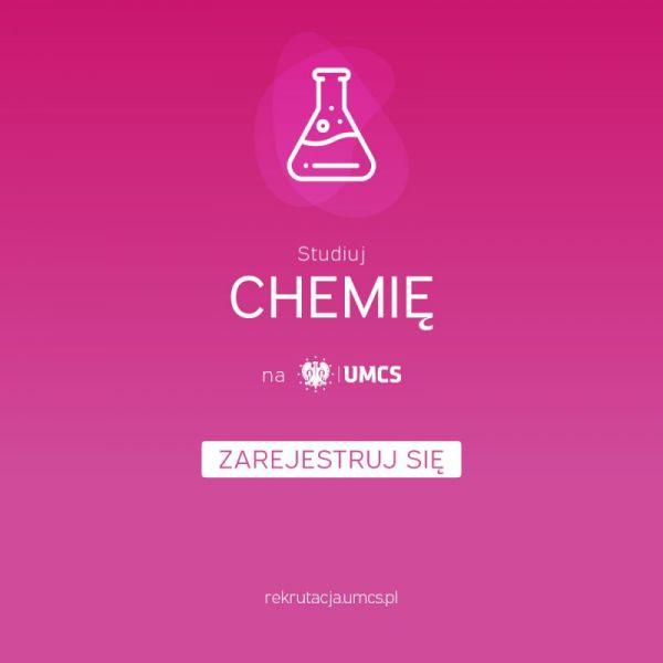 Studiuj CHEMIĘ na Wydziale Chemii UMCS w Lublinie www.chemia.lublin.umcs zarejestruj się do rekrutacji na studia rekrutacja.umcs.jpg